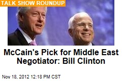 McCain&amp;#39;s Pick for Middle East Negotiator: Bill Clinton