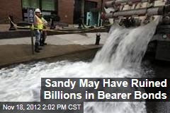 Sandy May Have Ruined Billions in Bearer Bonds