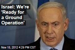 Israel: We&amp;#39;re &amp;#39;Ready for a Ground Operation&amp;#39;
