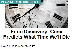 Eerie Discovery: Gene Predicts What Time We'll Die
