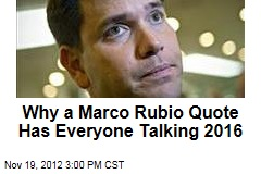 Why a Marco Rubio Quote Has Everyone Talking 2016