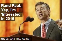 Rand Paul: Yep, I'm 'Interested' in 2016