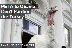 PETA to Obama: Don&amp;#39;t Pardon the Turkey