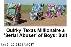 Quirky Texas Millionaire a 'Serial Abuser' of Boys: Suit