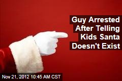 Guy Arrested After Telling Kids Santa Doesn't Exist