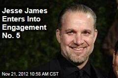 Jesse James Enters Into Engagement No. 5