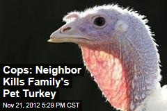 Cops: Neighbor Kills Family&amp;#39;s Pet Turkey