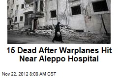 15 Dead After Warplanes Hit Near Aleppo Hospital