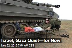 Israel, Gaza Quiet—for Now