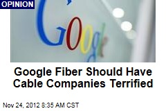 Google Fiber Should Have Cable Companies Terrified