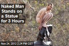 Naked Man Stands on a Statue for 3 Hours