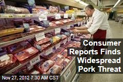 Consumer Reports Finds Widespread Pork Threat