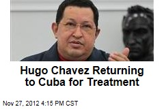 Hugo Chavez Returning to Cuba for Treatment