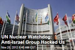 UN Nuclear Watchdog: Anti-Israel Group Hacked Us