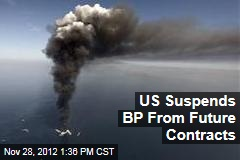 US Suspends BP From Future Contracts