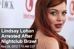 Lindsay Lohan Arrested After Nightclub Brawl