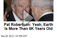 Pat Robertson: Yeah, Earth Is More Than 6K Years Old