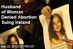Husband of Woman Denied Abortion Suing Ireland