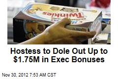 Hostess to Dole Out Up to $1.75M in Exec Bonuses