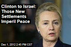 Clinton to Israel: New Settlements Not a Good Idea