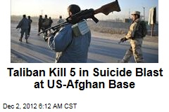 Taliban Kill 5 in Suicide Blast at US-Afghan Base