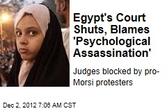 Egypt&amp;#39;s Court Shuts, Blames &amp;#39;Psychological Assassination&amp;#39;