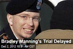 Bradley Manning's Trial Delayed