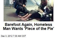 Bootless Again, Homeless Man Wants a 'Piece of the Pie'