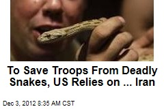To Save Troops From Deadly Snakes, US Relies on ... Iran