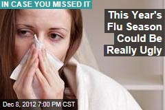 This Year's Flu Season Could Be Really Ugly