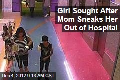 Girl Sought After Mom Sneaks Her Out of Hospital