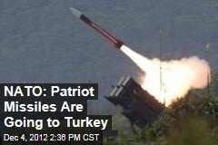 NATO: We&amp;#39;re Sending Patriot Missiles to Turkey