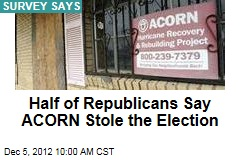 Half of Republicans Say ACORN Stole the Election