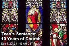 Teen&amp;#39;s Sentence: 10 Years of Church