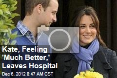 Kate, Feeling &amp;#39;Much Better,&amp;#39; Leaves Hospital