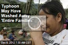 Typhoon May Have Washed Away 'Entire Families'