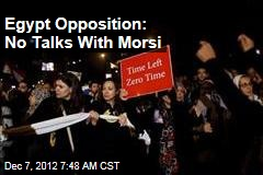 Egypt Opposition: No Talks With Morsi
