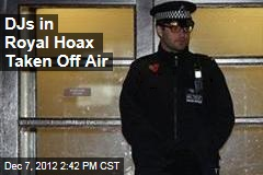 DJ&amp;#39;s in Royal Hoax Taken Off Air