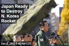 Japan Ready to Destroy N. Korea Rocket