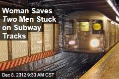 Woman Saves Two Men Stuck on Subway Tracks