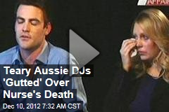 Teary Aussie DJs &amp;#39;Gutted&amp;#39; Over Nurse&amp;#39;s Death