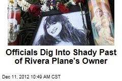 Officials Dig Into Shady Past of Rivera Plane&amp;#39;s Owner