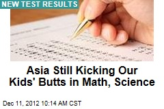 Asia Still Kicking Our Kids' Butts in Math, Science