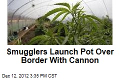 Smugglers Launch Pot Over Border With Cannon