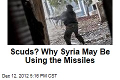 Scuds? Why Syria May Be Using the Missiles