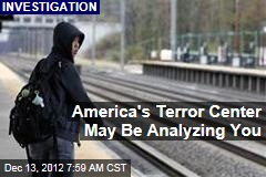 America&amp;#39;s Terror Center May Be Analyzing You