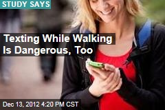 Texting While Walking Is Dangerous, Too