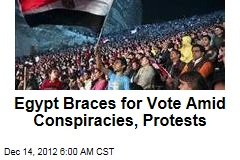 Egypt Braces for Vote Amid Conspiracies, Protests