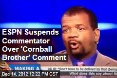 ESPN Suspends Commentator Over 'Cornball Brother' Comment