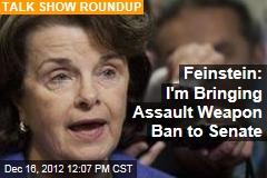 Feinstein: I&amp;#39;m Bringing Assault Weapon Ban to Senate